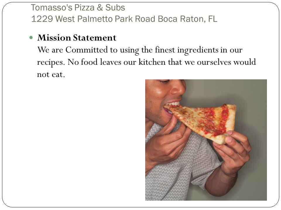 Tomasso's Pizza & Subs 1229 West Palmetto Park Road Boca Raton, FL Mission Statement We are Committed to using the finest ingredients in our recipes.