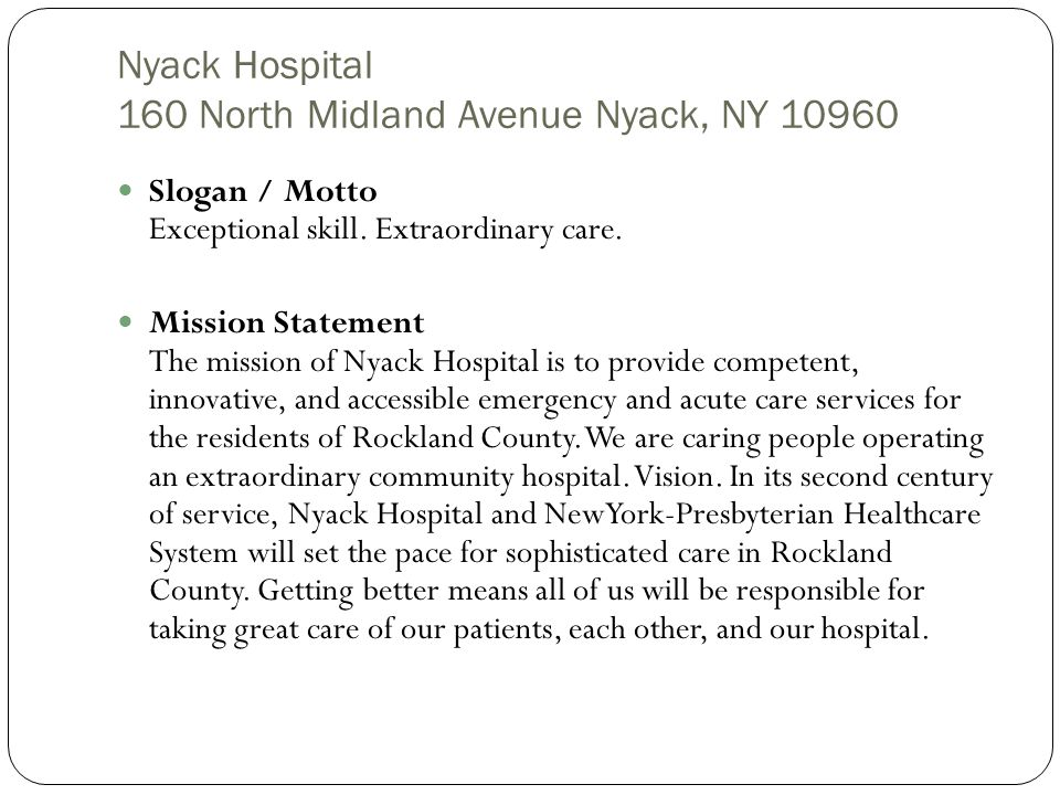 Slogan / Motto Exceptional skill. Extraordinary care. Mission Statement The mission of Nyack Hospital is to provide competent, innovative, and accessi