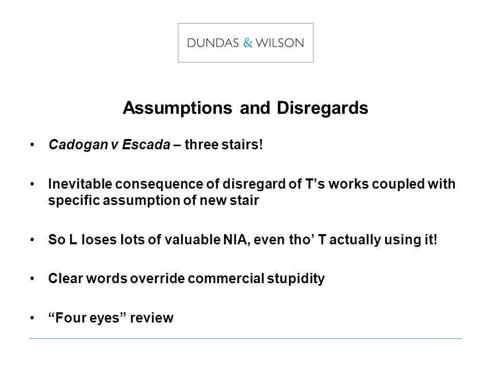 Assumptions and Disregards Cadogan v Escada – three stairs.