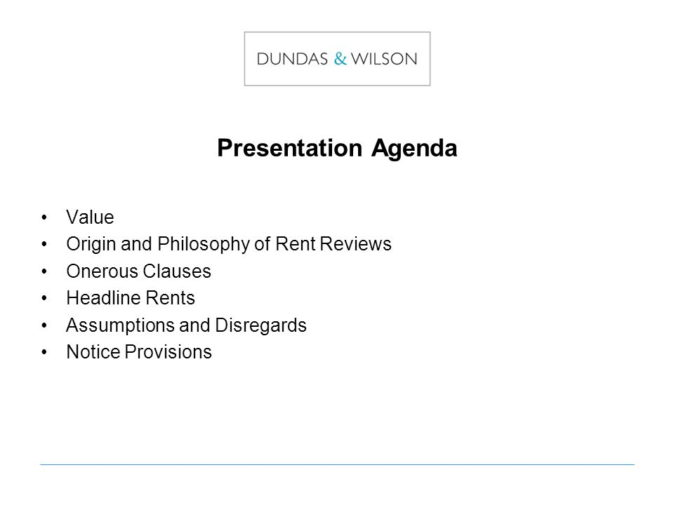Presentation Agenda Value Origin and Philosophy of Rent Reviews Onerous Clauses Headline Rents Assumptions and Disregards Notice Provisions