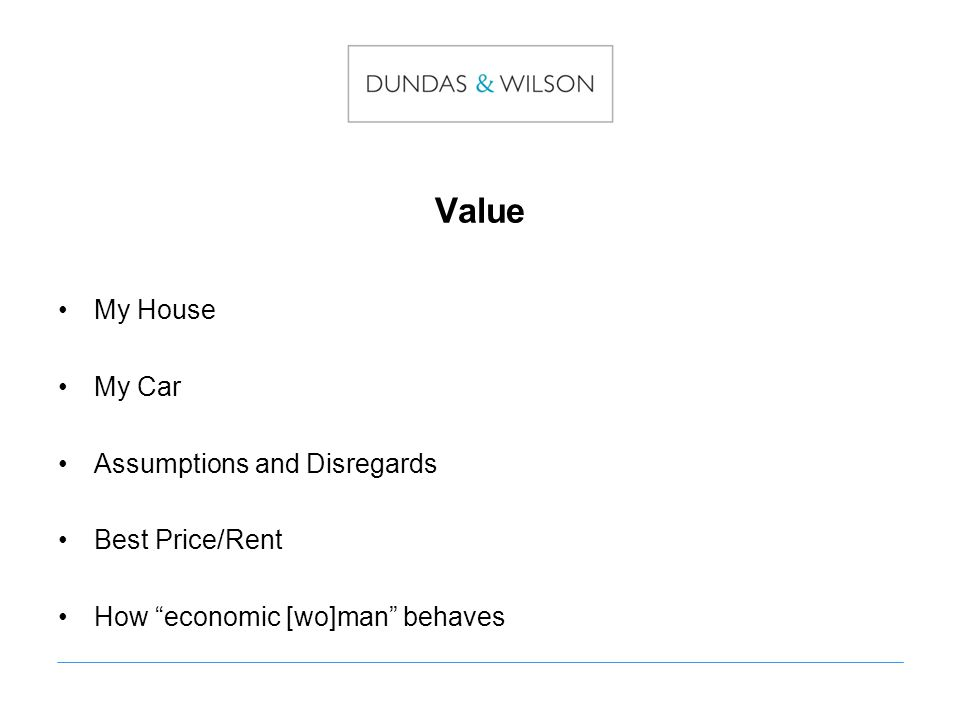Value My House My Car Assumptions and Disregards Best Price/Rent How economic [wo]man behaves