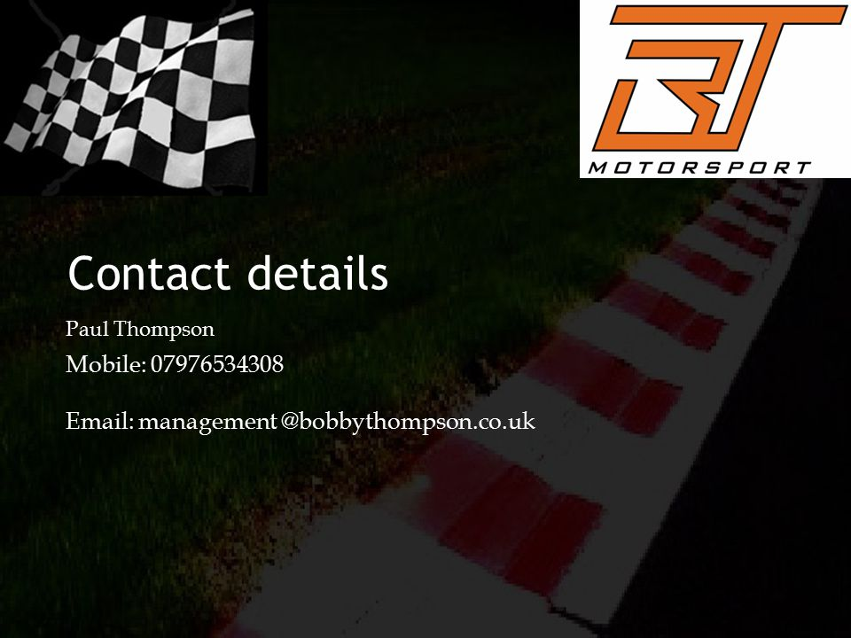 Contact details Mobile: 07976534308 Email: management @bobbythompson.co.uk Paul Thompson
