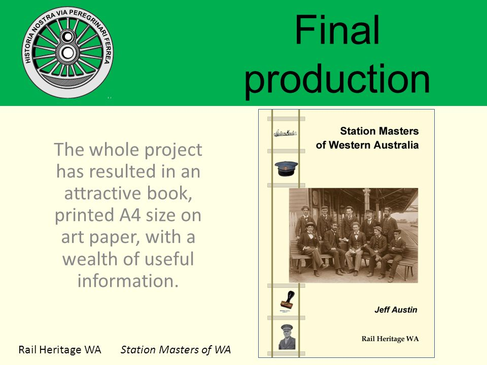 Rail Heritage WA Station Masters of WA Final production The whole project has resulted in an attractive book, printed A4 size on art paper, with a wealth of useful information.