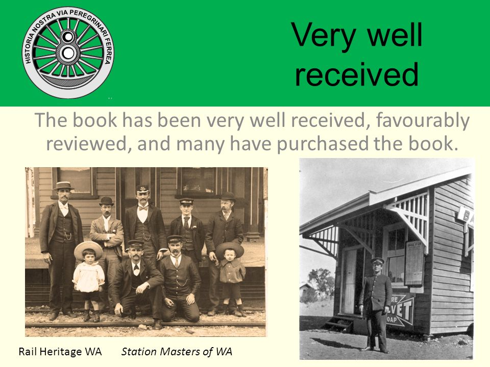 Rail Heritage WA Station Masters of WA Very well received The book has been very well received, favourably reviewed, and many have purchased the book.