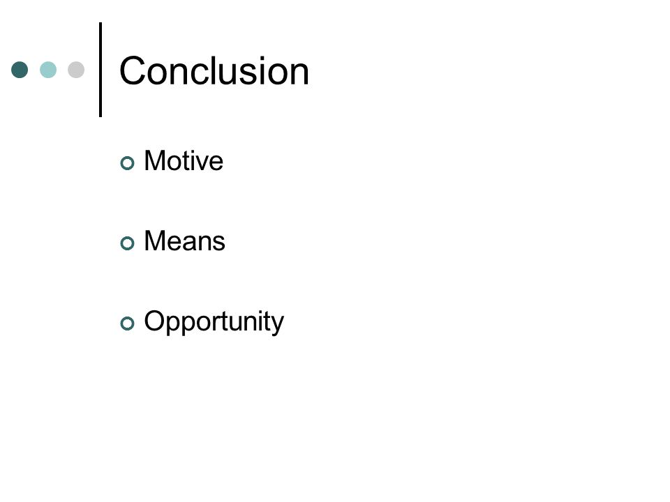 Conclusion Motive Means Opportunity