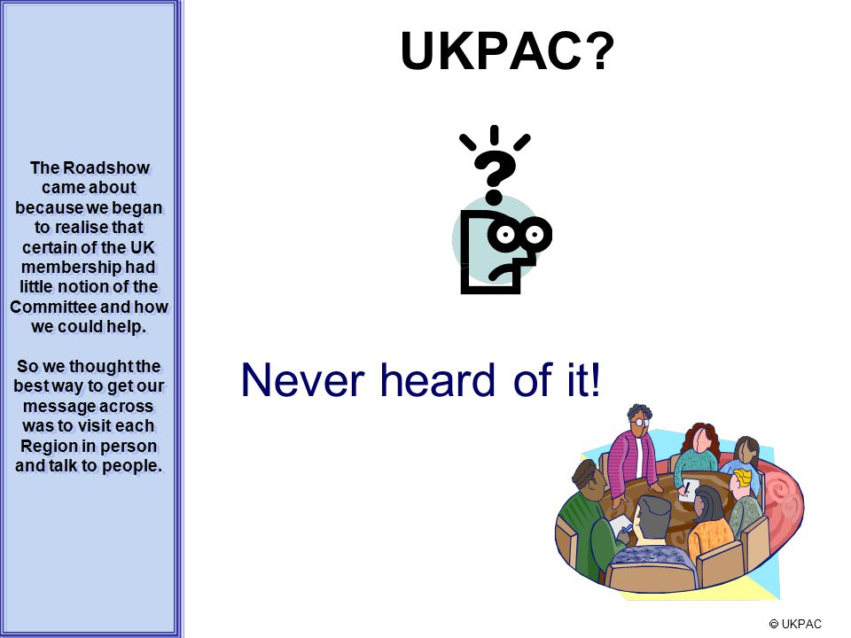 UKPAC.Never heard of it.