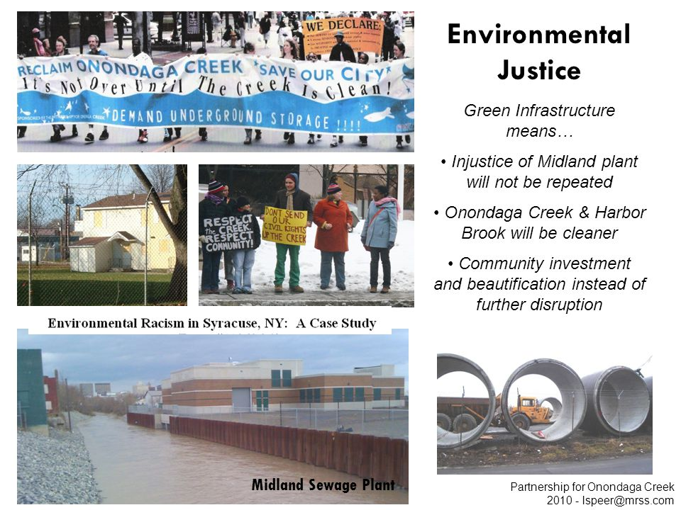 Environmental Justice Partnership for Onondaga Creek 2010 - lspeer@mrss.com Midland Sewage Plant Green Infrastructure means… Injustice of Midland plant will not be repeated Onondaga Creek & Harbor Brook will be cleaner Community investment and beautification instead of further disruption