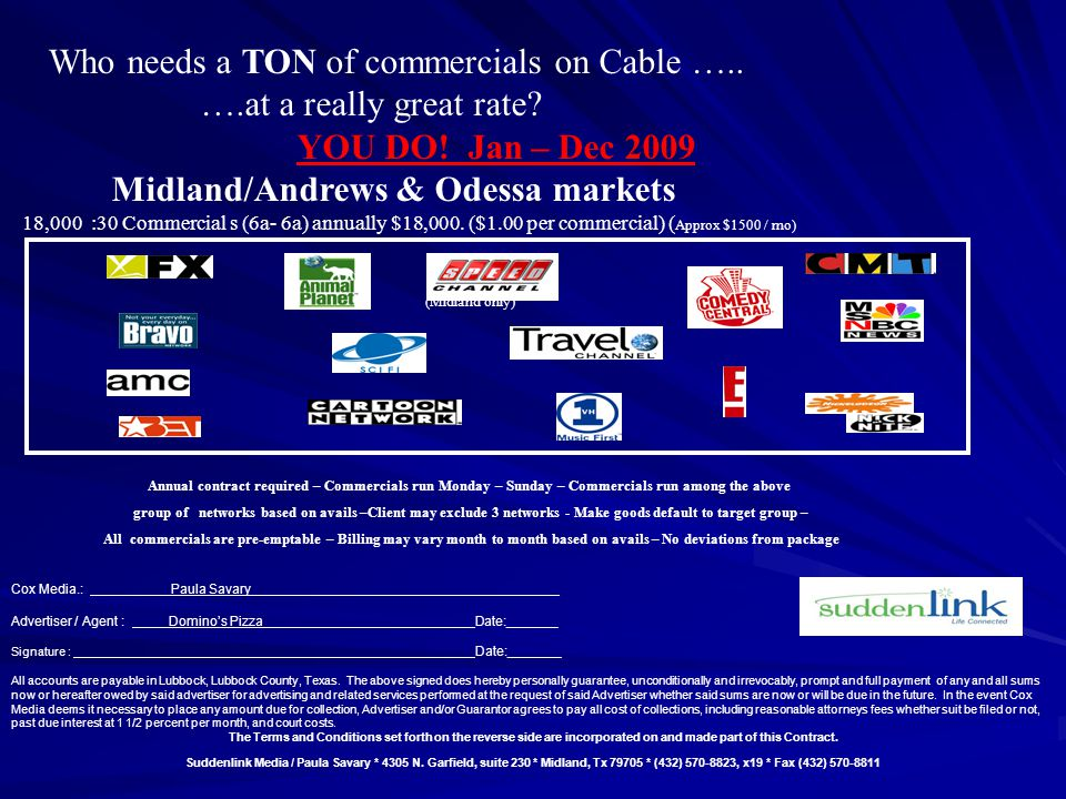 Who needs a TON of commercials on Cable ….. ….at a really great rate? YOU DO! Jan – Dec 2009 Midland/Andrews & Odessa markets 18,000 :30 Commercial s