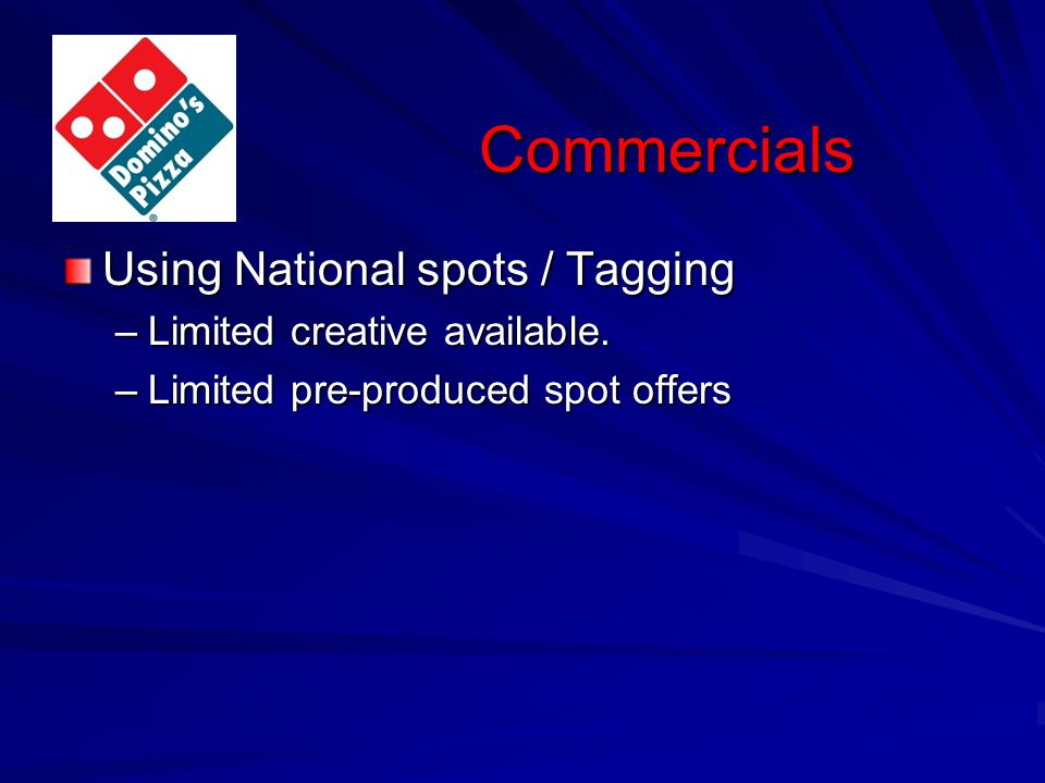 Commercials Using National spots / Tagging –Limited creative available.