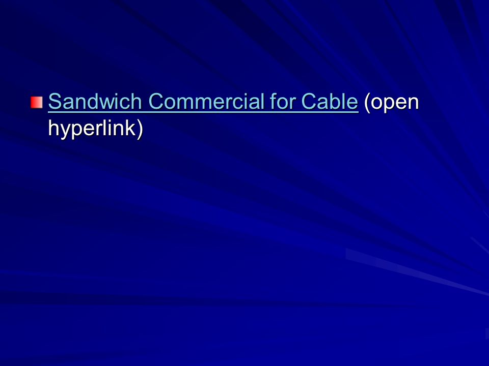 Sandwich Commercial for CableSandwich Commercial for Cable (open hyperlink) Sandwich Commercial for Cable