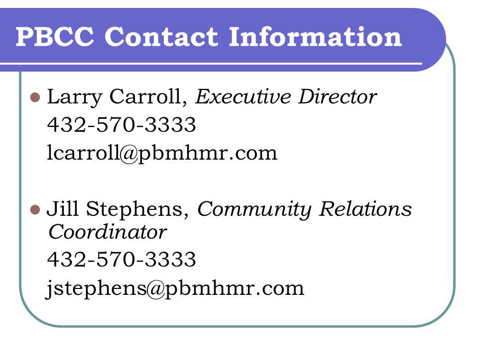 PBCC Contact Information Larry Carroll, Executive Director 432-570-3333 lcarroll@pbmhmr.com Jill Stephens, Community Relations Coordinator 432-570-3333 jstephens@pbmhmr.com