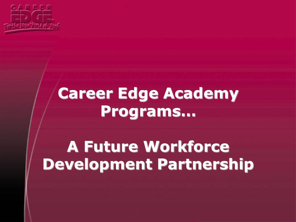 Career Edge Academy Programs… A Future Workforce Development Partnership