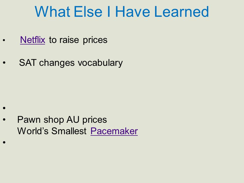 What Else I Have Learned Netflix to raise pricesNetflix SAT changes vocabulary Pawn shop AU prices World's Smallest PacemakerPacemaker
