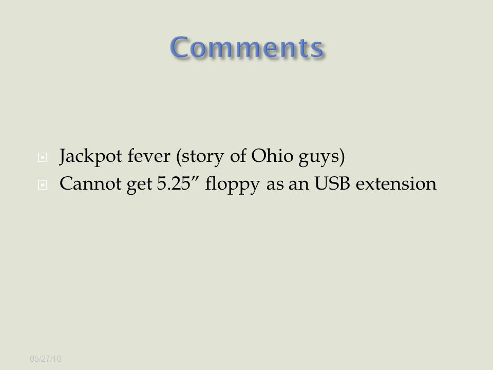  Jackpot fever (story of Ohio guys)  Cannot get 5.25 floppy as an USB extension 05/27/10