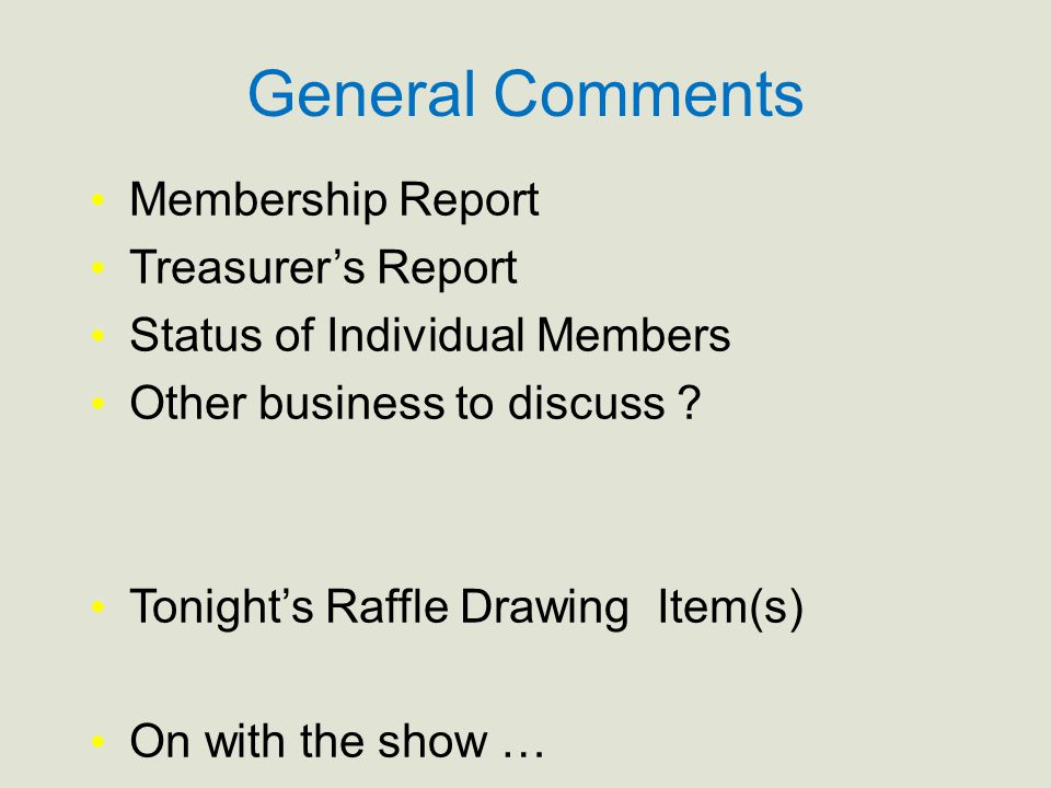 General Comments Membership Report Treasurer's Report Status of Individual Members Other business to discuss .
