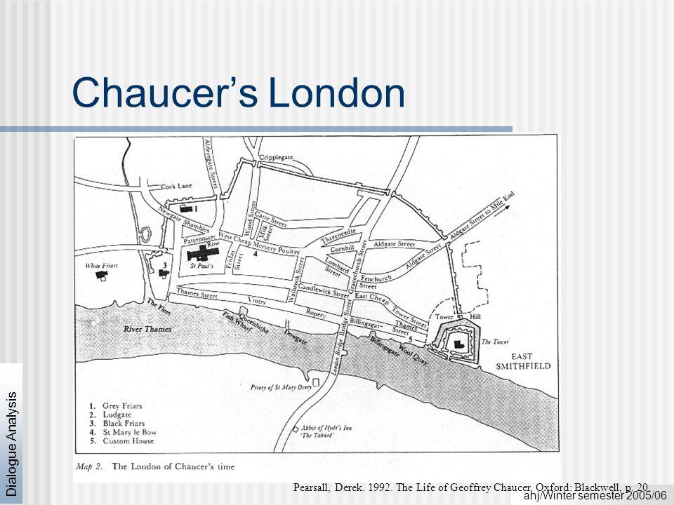 ahj/Winter semester 2005/06 Dialogue Analysis Chaucer's London Pearsall, Derek.