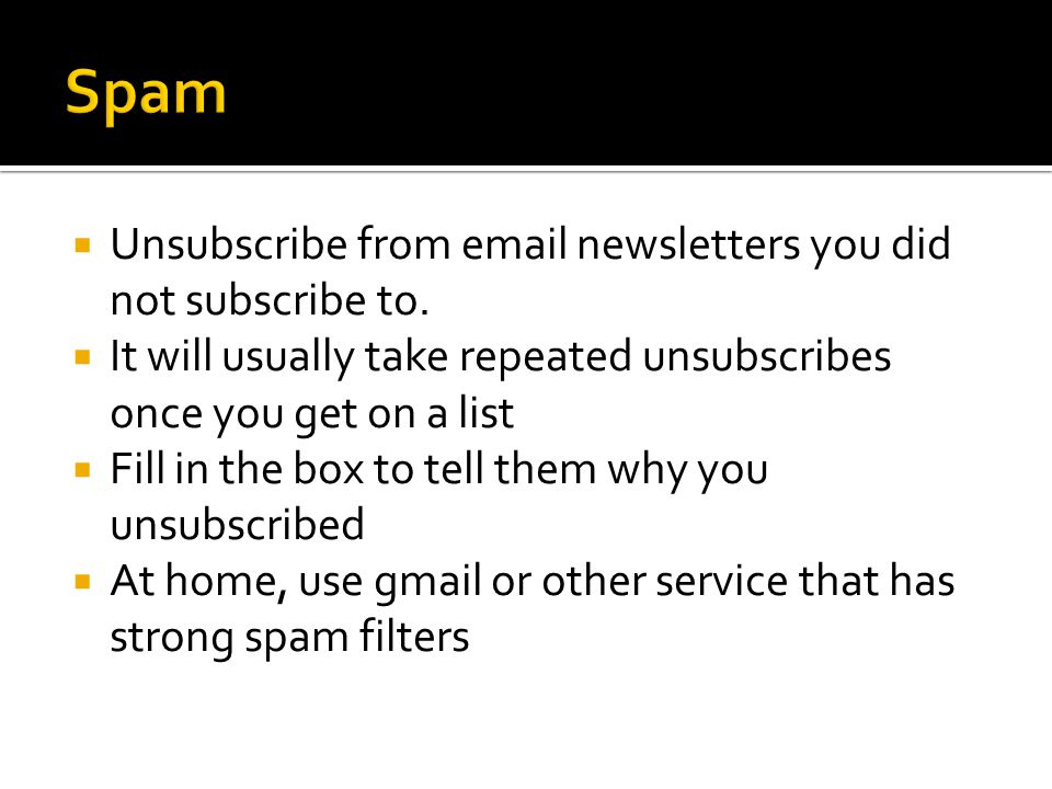  Unsubscribe from email newsletters you did not subscribe to.