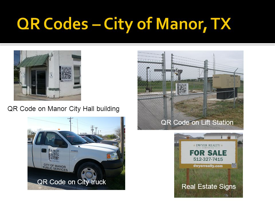 QR Code on Manor City Hall building QR Code on City truck QR Code on Lift Station Real Estate Signs