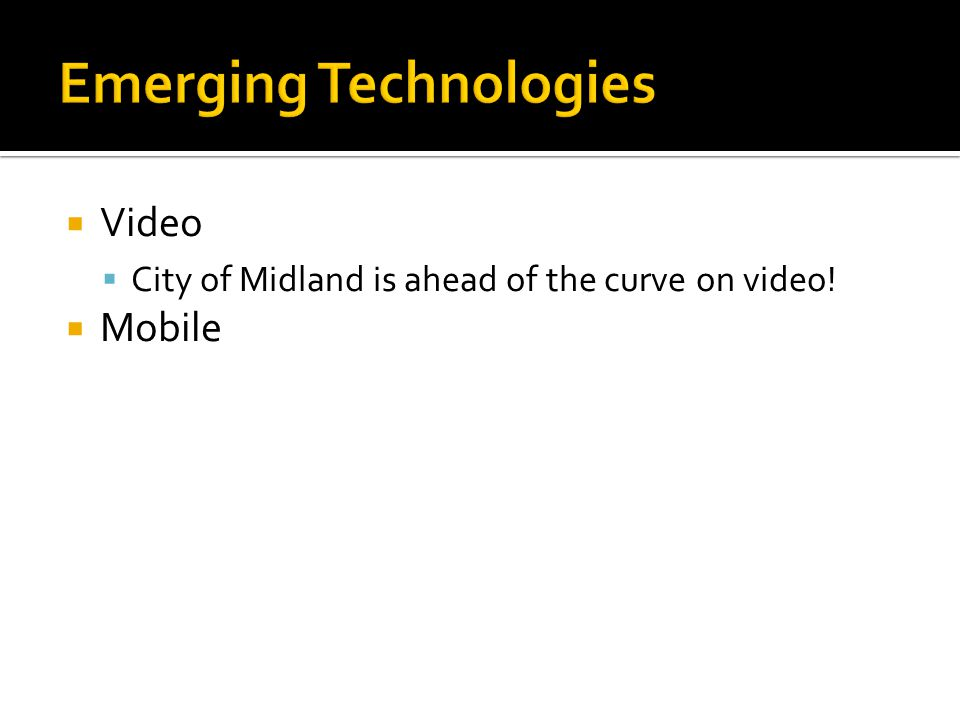  Video  City of Midland is ahead of the curve on video!  Mobile