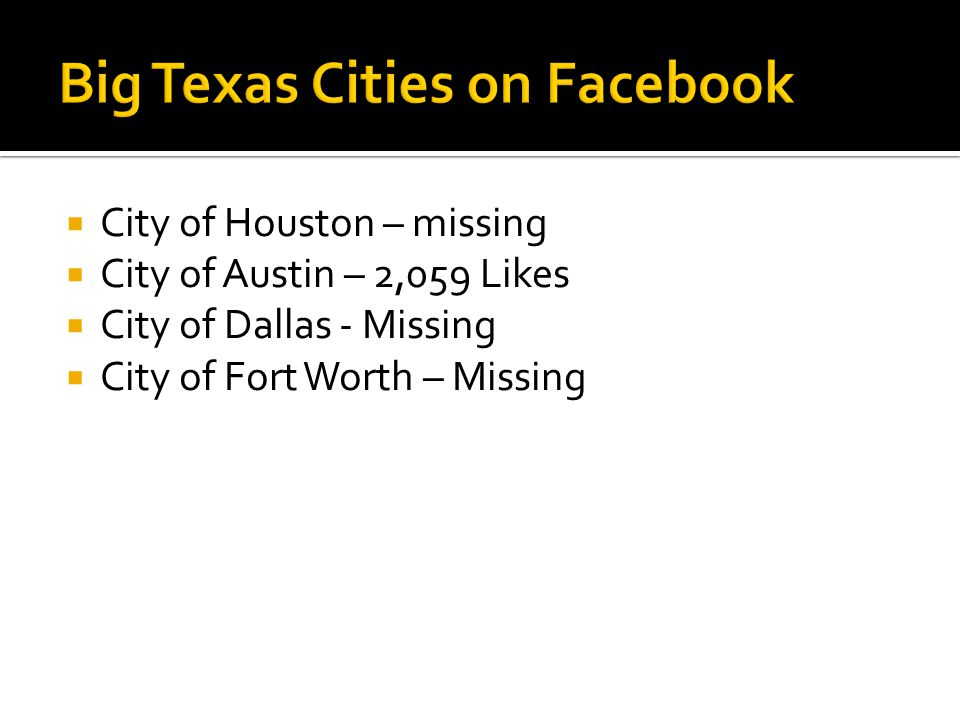  City of Houston – missing  City of Austin – 2,059 Likes  City of Dallas - Missing  City of Fort Worth – Missing