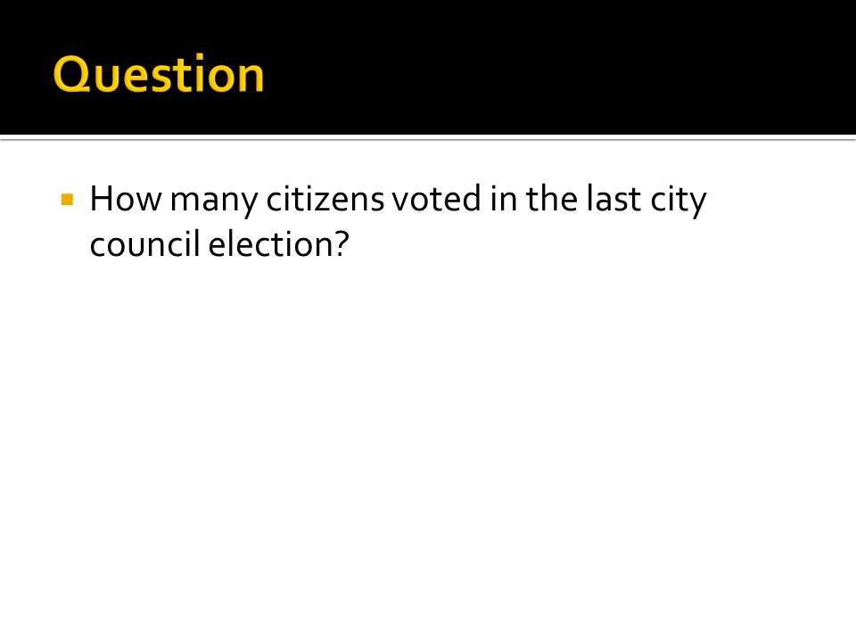  How many citizens voted in the last city council election