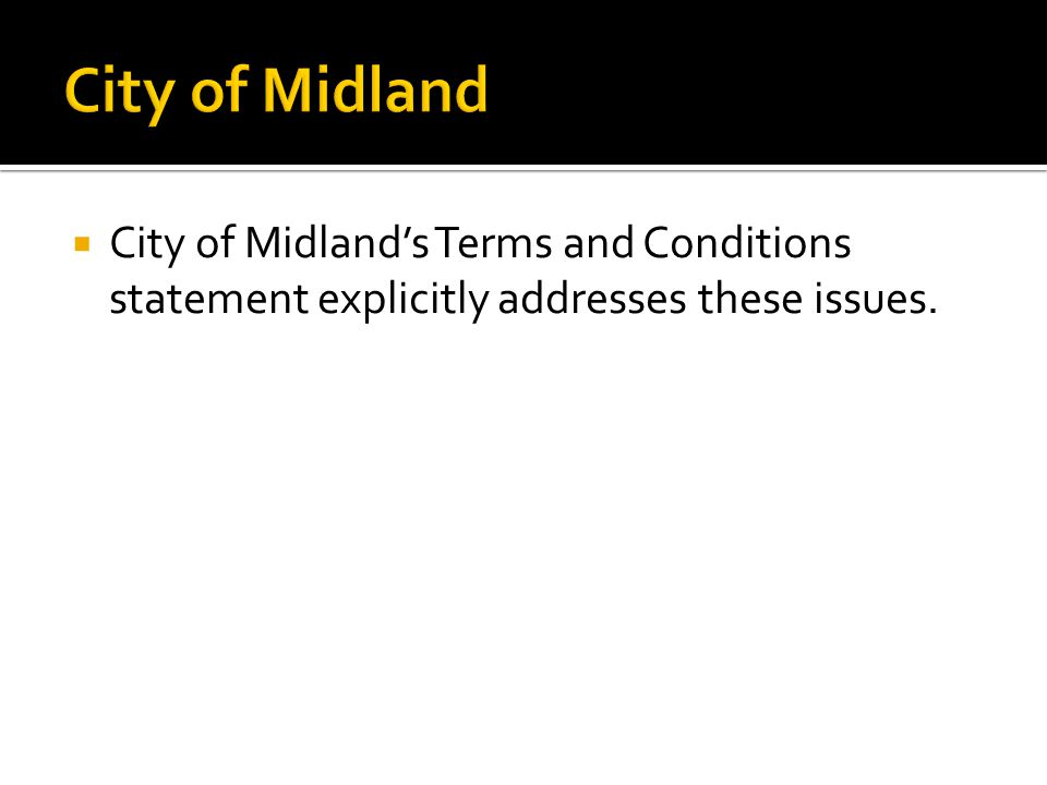  City of Midland's Terms and Conditions statement explicitly addresses these issues.