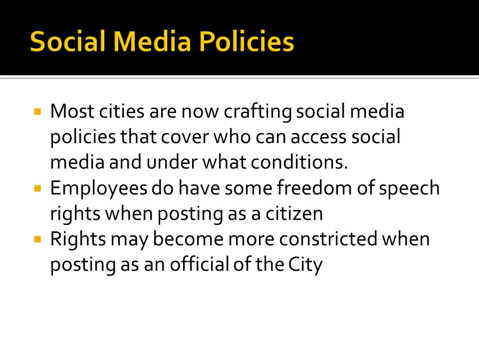  Most cities are now crafting social media policies that cover who can access social media and under what conditions.