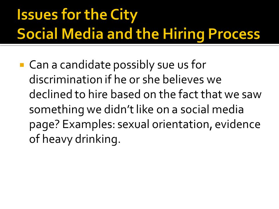  Can a candidate possibly sue us for discrimination if he or she believes we declined to hire based on the fact that we saw something we didn't like on a social media page.