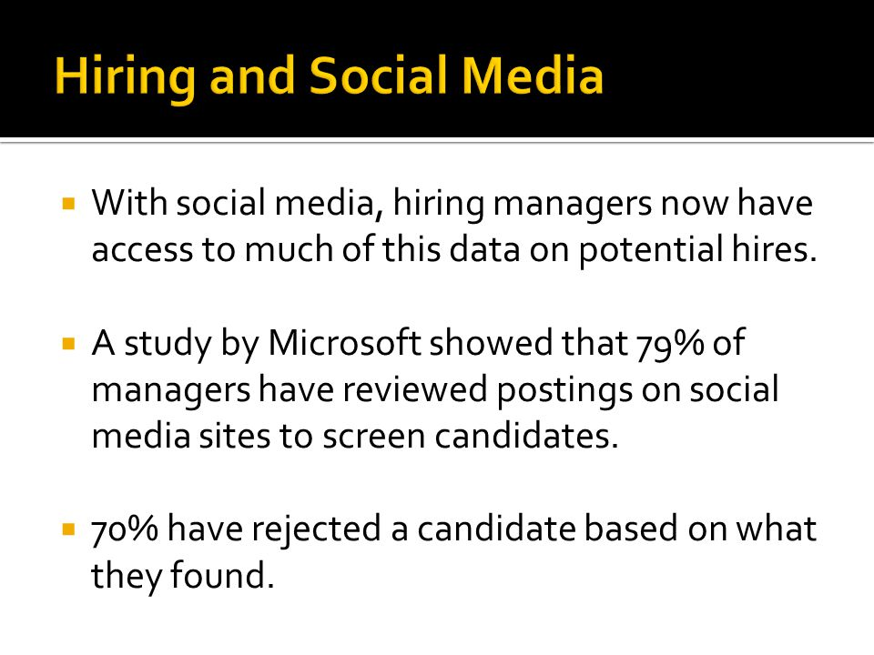  With social media, hiring managers now have access to much of this data on potential hires.