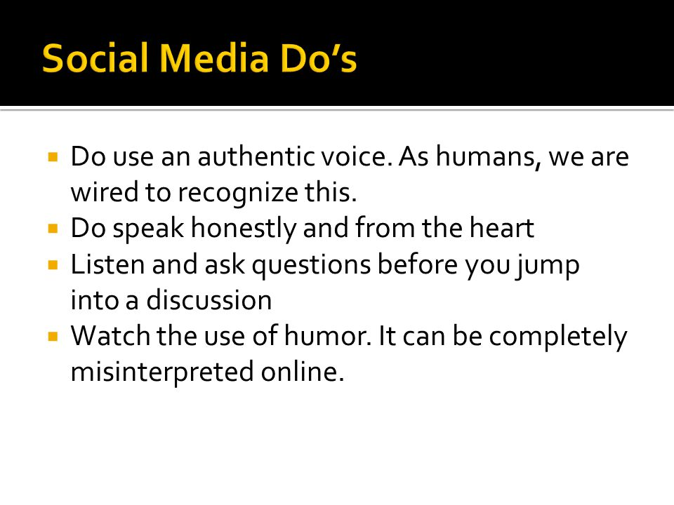  Do use an authentic voice. As humans, we are wired to recognize this.