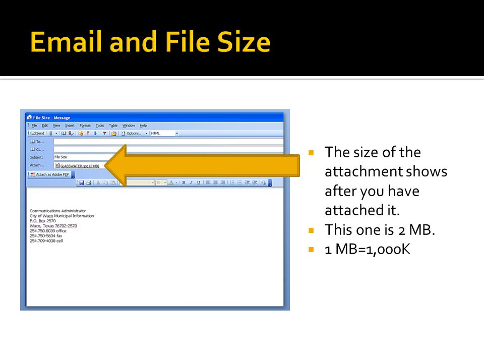  The size of the attachment shows after you have attached it.  This one is 2 MB.  1 MB=1,000K