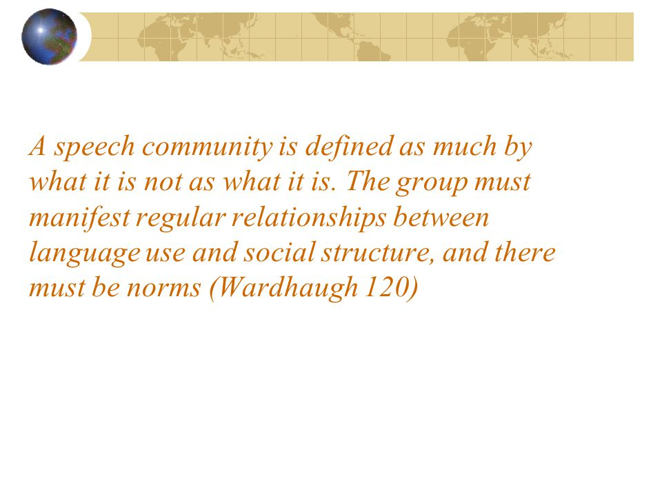 A speech community is defined as much by what it is not as what it is.