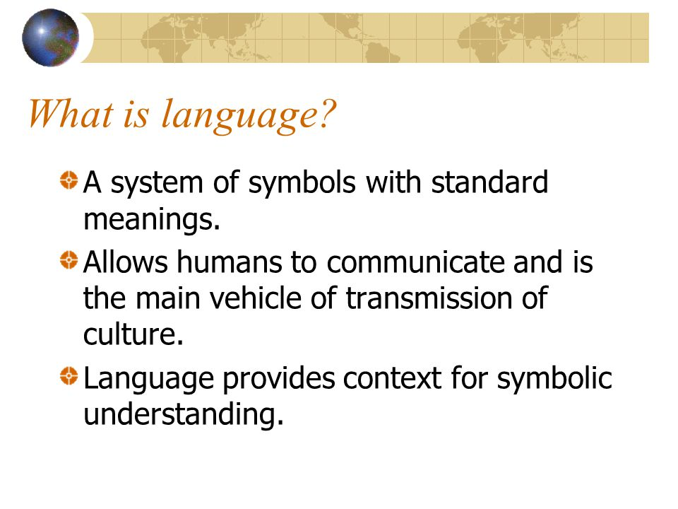 What is language. A system of symbols with standard meanings.