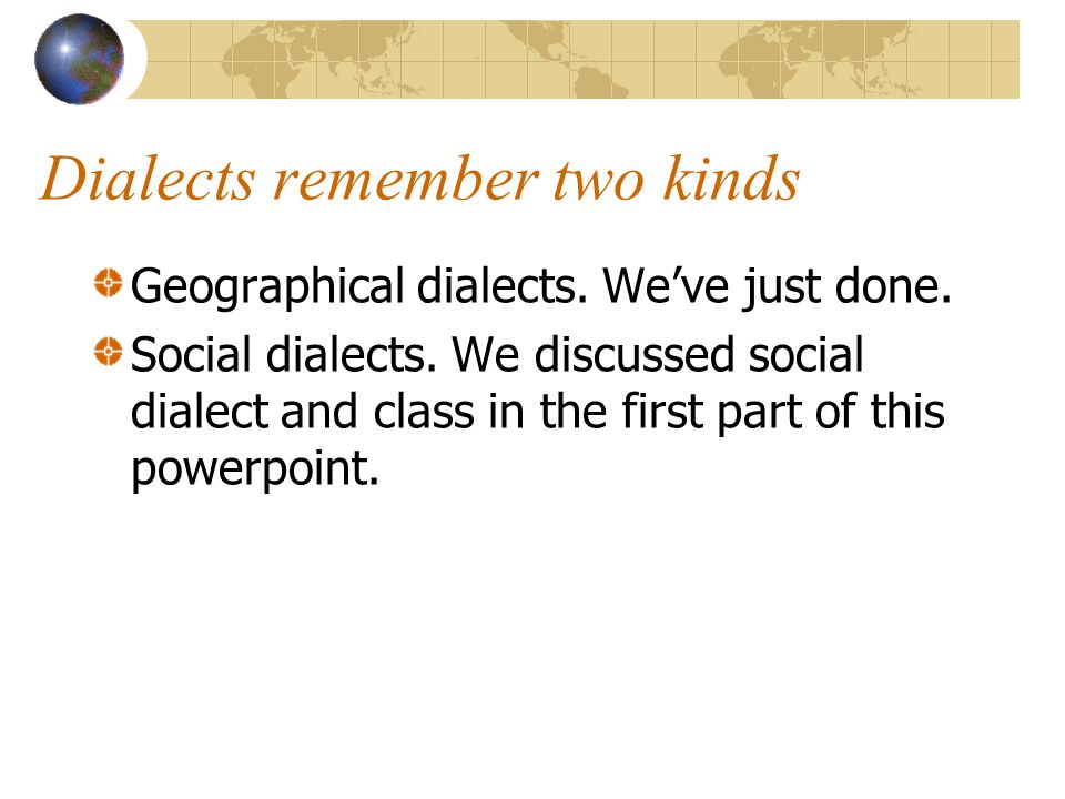 Dialects remember two kinds Geographical dialects.