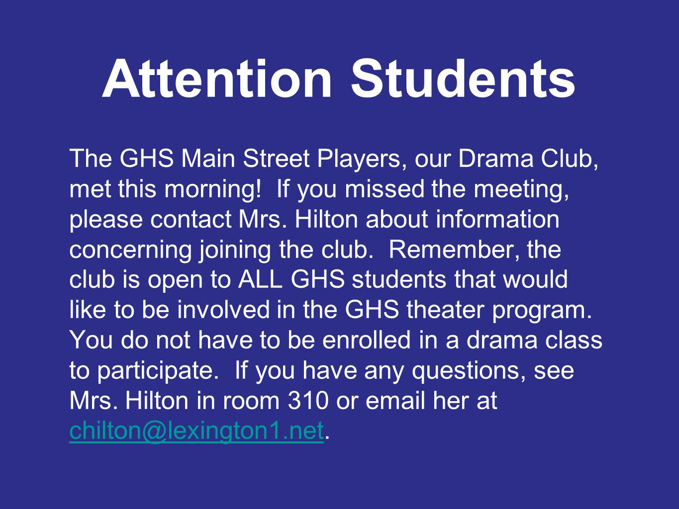 Attention Students The GHS Main Street Players, our Drama Club, met this morning.