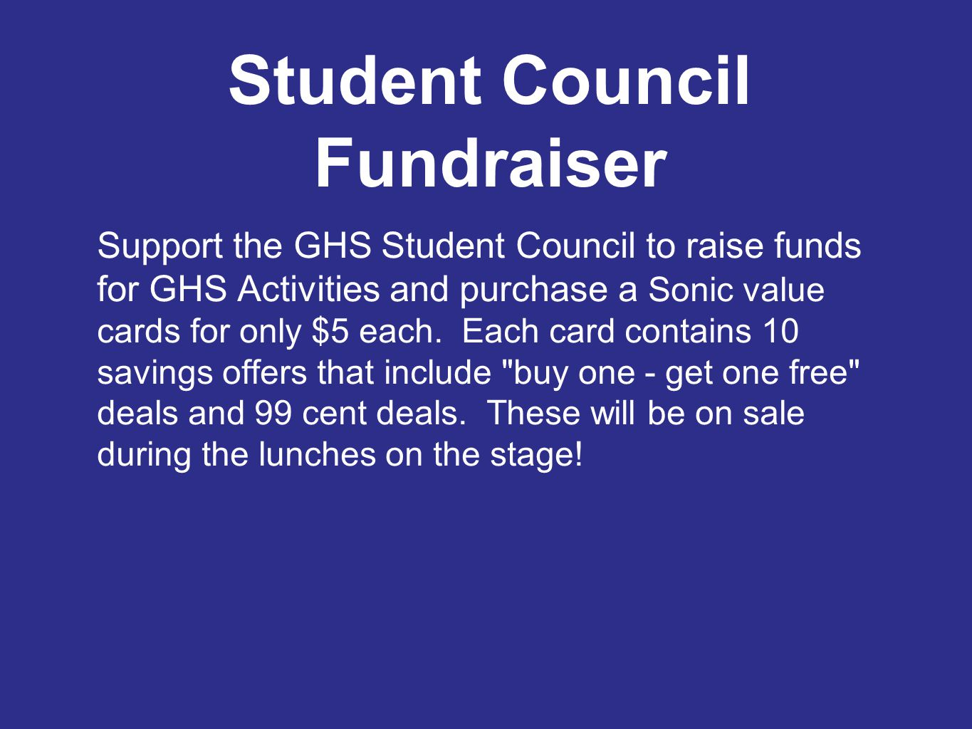 Student Council Fundraiser Support the GHS Student Council to raise funds for GHS Activities and purchase a Sonic value cards for only $5 each.
