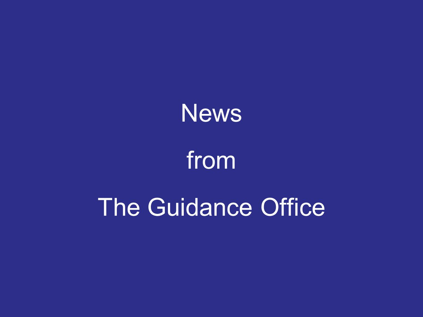 News from The Guidance Office