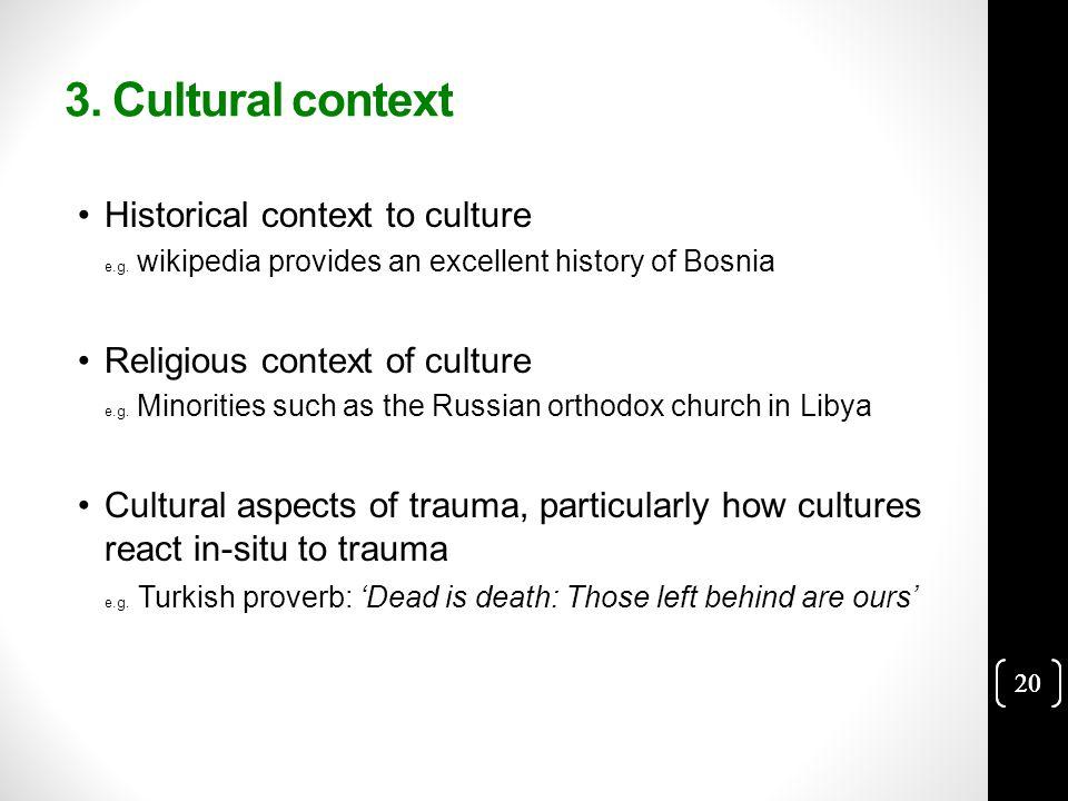 20 3. Cultural context Historical context to culture e.g.