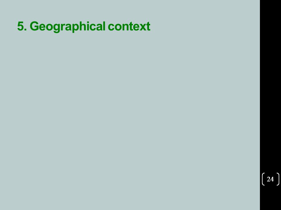 24 5. Geographical context 24