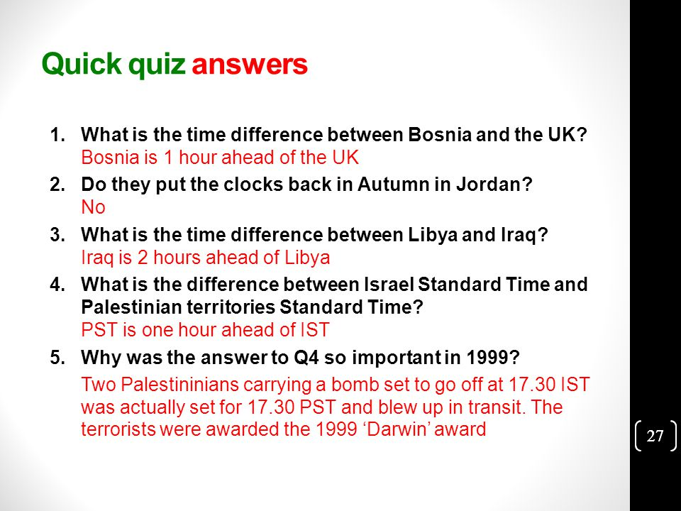 27 Quick quiz answers 1.What is the time difference between Bosnia and the UK.