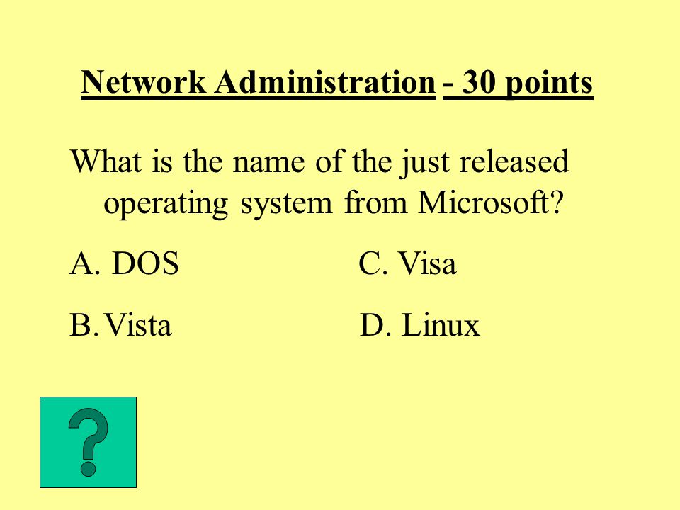 Network Administration - 30 points What is the name of the just released operating system from Microsoft.