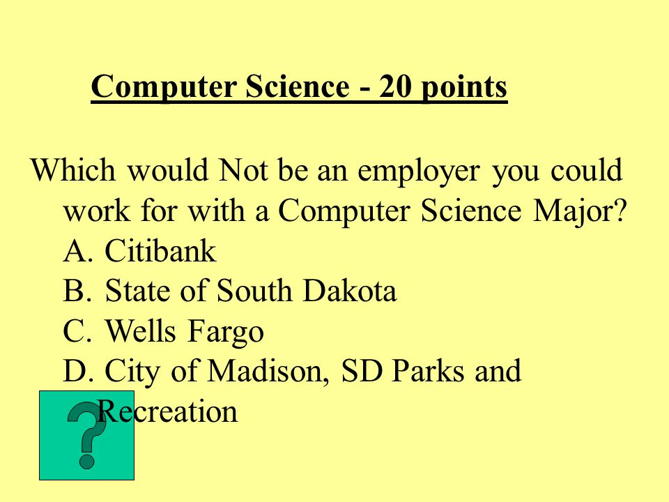 Computer Science - 20 points Which would Not be an employer you could work for with a Computer Science Major.