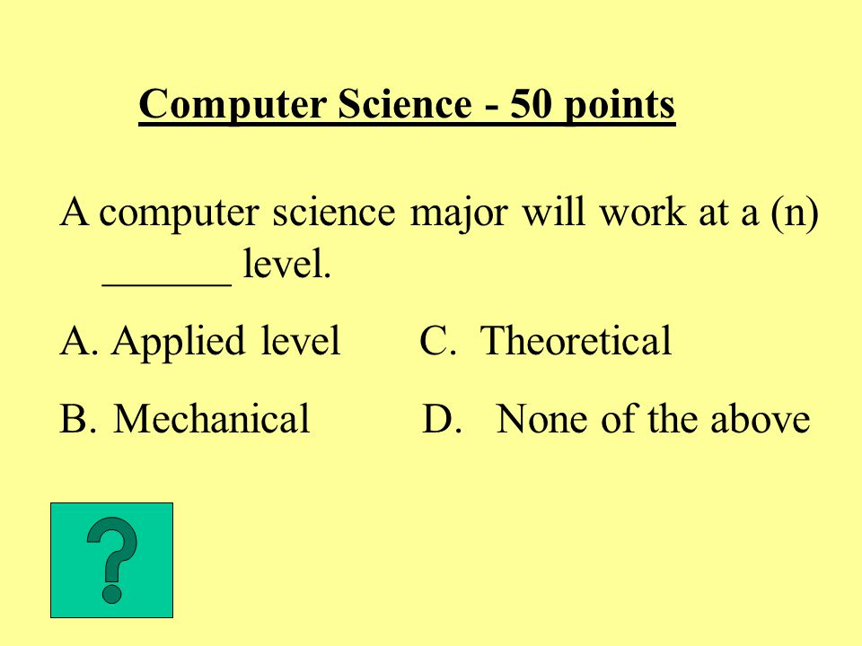 Computer Science - 50 points A computer science major will work at a (n) ______ level.