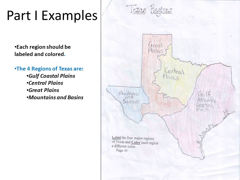 Part I Examples Each region should be labeled and colored. The 4 Regions of Texas are: Gulf Coastal Plains Central Plains Great Plains Mountains and B