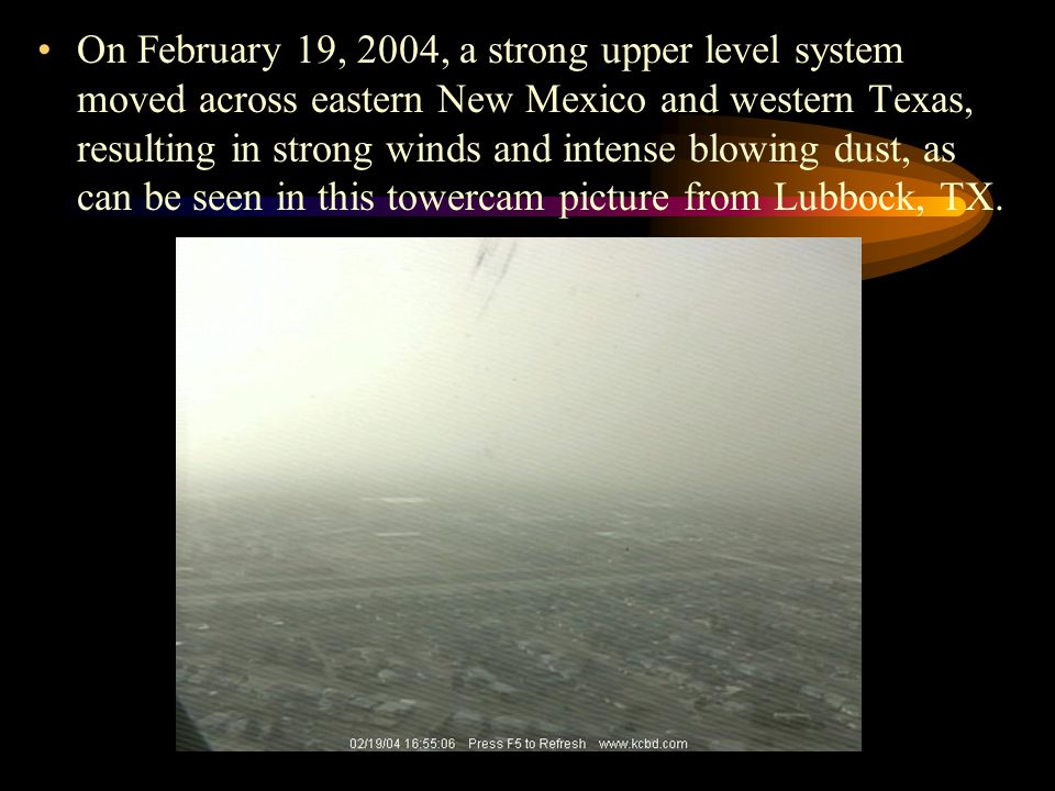On February 19, 2004, a strong upper level system moved across eastern New Mexico and western Texas, resulting in strong winds and intense blowing dus