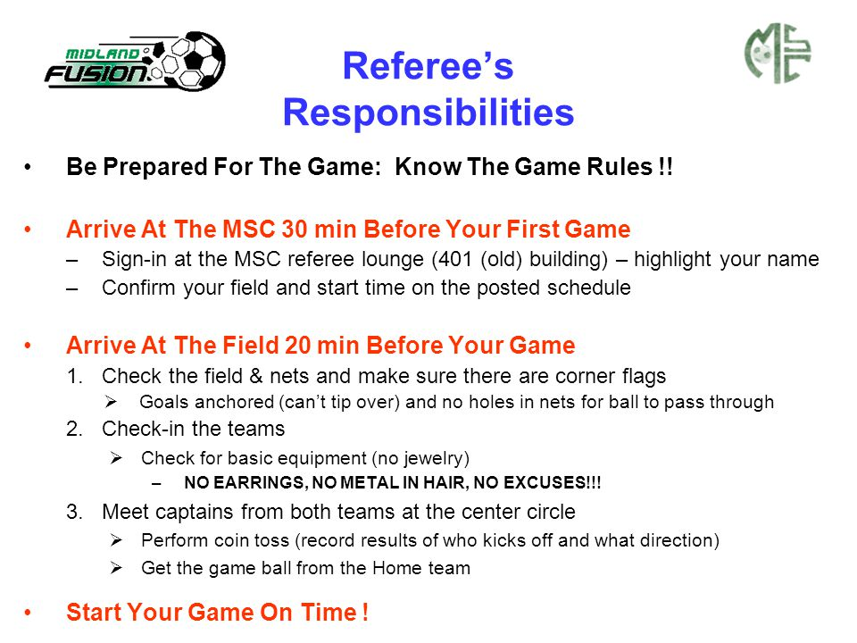 Referee's Responsibilities Be Prepared For The Game: Know The Game Rules !.