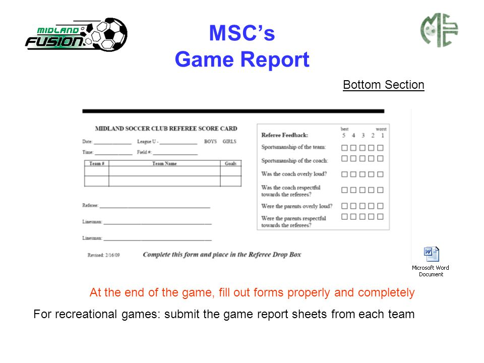 MSC's Game Report Bottom Section At the end of the game, fill out forms properly and completely For recreational games: submit the game report sheets from each team