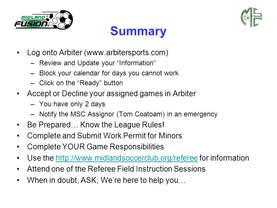 "Summary Log onto Arbiter (www.arbitersports.com) –Review and Update your ""Information"" –Block your calendar for days you cannot work –Click on the ""Re"