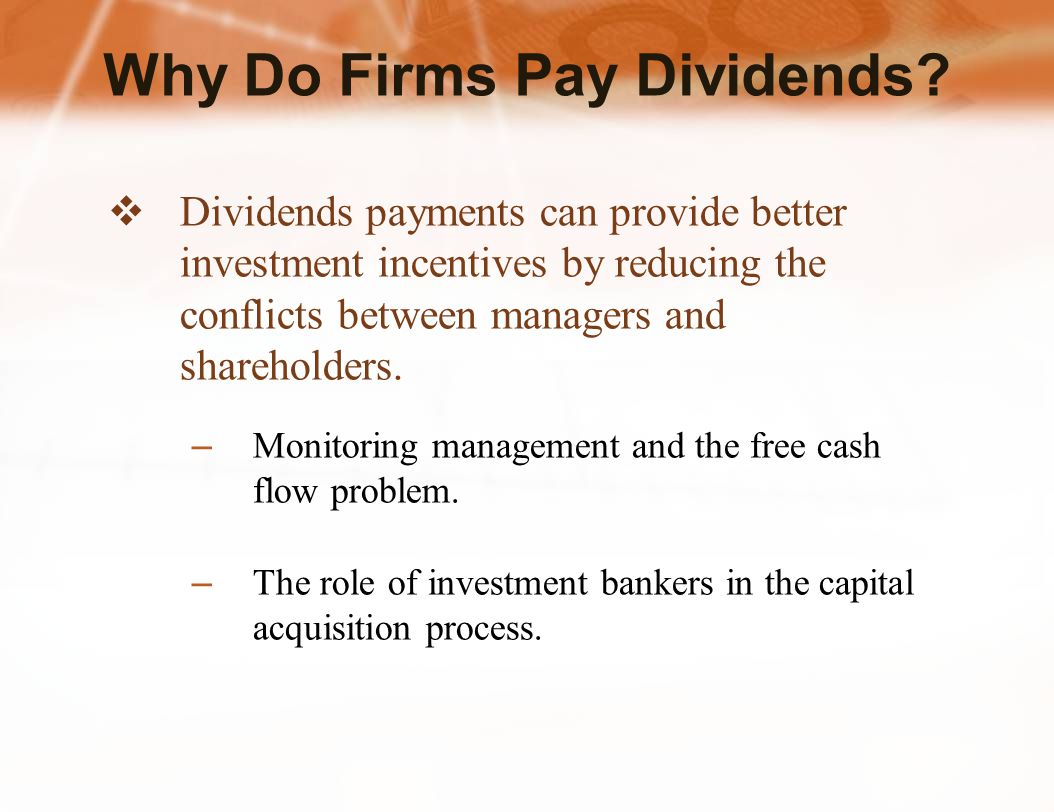  Dividends payments can provide better investment incentives by reducing the conflicts between managers and shareholders.