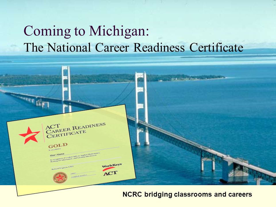 Coming to Michigan: The National Career Readiness Certificate NCRC bridging classrooms and careers